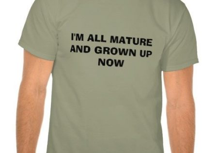 im_all_mature_and_grown_up_now_t_shirts-r61e2abb63be743ccb30ed75b16e1e59f_804g1_512